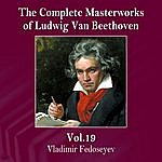 Vladimir Fedoseyev The Complete Masterworks Of Ludwig Van Beethoven, Vol. 19