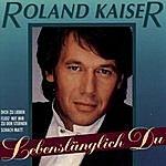 Roland Kaiser Lebenslänglich Du