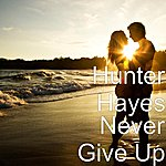 Hunter Hayes Never Give Up (Single)