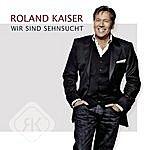 Roland Kaiser Wir Sind Sehnsucht