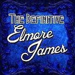 Elmore James The Definitive Elmore James