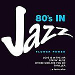 Flower Power 80's In Jazz: Smooth Jazzy Pop Greats (Love Is In The Air, Stayin' Alive, Whose Side Are You On, Thriller E Tante Altre)