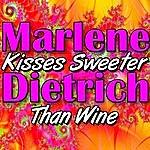 Marlene Dietrich Kisses Sweeter Than Wine