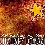 Jimmy Dean Let Me Sing My Song