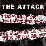The Attack Too Punk For The Hardcore Show, Too Hardcore For The Punk Show