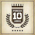Pereza Pereza 10 Años