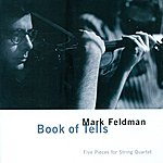 Mark Feldman Feldman, M.: Book Of Tells / Windsor Quartet / Kit Suite / Xanax / Real Joe