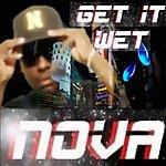 Nova Get It Wet (Feat. J Will) (Remix) - Single