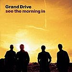 Grand Drive See The Morning In