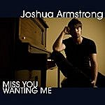 Joshua Armstrong Miss You Wanting Me
