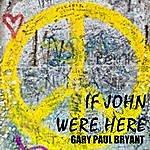 Gary Paul Bryant If John Were Here
