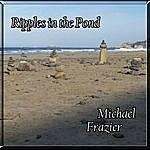 Michael Frazier Ripples In The Pond