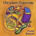 Mark Gilston The Green Dulcimer