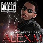 Alex M. Life After Death