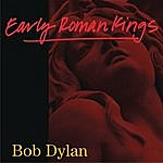 Bob Dylan Early Roman Kings