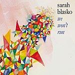 Sarah Blasko We Won't Run