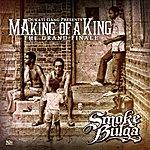 Smoke Bulga Making Of A King.. The Grand Finale
