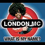 London MC What Is My Name