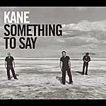 Kane Something To Say