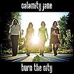 Calamity Jane Burn The City