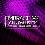 John Dahlbäck Embrace Me (Radio Edit) [Feat. Urban Cone & Lucas Nord]