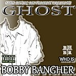 Ghost Who Is Bobby Bangher (Parental Advisory)
