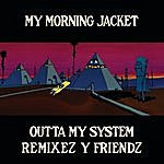 My Morning Jacket Outta My System Remixez And Friendz