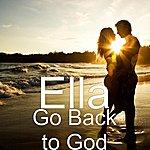 Ella Go Back To God