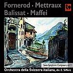 Orchestra Della Svizzera Italiana Fornerod, Mettraux, Balissat & Maffei: Swiss Symphonic Composers, Vol. 2