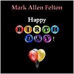 Mark Allen Felton Happy Birthday!