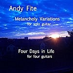 Andy Fite Melancholy Variations/Four Days In Life