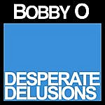 Bobby-O Desperate Delusions