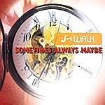 J-Walk Sometimes Always Maybe