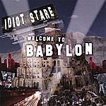 Idiot Stare Welcome To Babylon