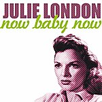 Julie London Now Baby Now