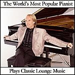 Richard Clayderman The World's Most Popular Pianist Plays Classic Lounge Music