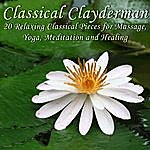 Richard Clayderman Classical Clayderman: 20 Relaxing Classical Pieces For Massage, Yoga, Meditation And Healing