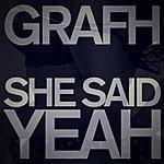 Grafh She Said Yeah