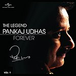 Pankaj Udhas The Legend Forever - Pankaj Udhas - Vol.1