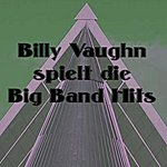Billy Vaughn Spielt Die Big Band Hits