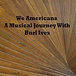 Burl Ives We Americans: A Musical Journey With Burl Ives