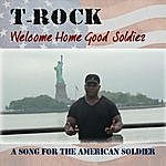 T-Rock Welcome Home Good Soldier