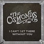 The Osmonds I Can't Get There Without You