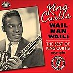 King Curtis Wail Man Wail! The Best Of King Curtis 1952-1961