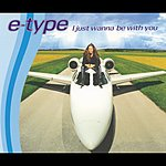 E-Type I Just Wanna Be With You