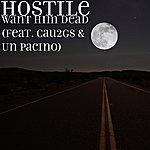 Hostile Want Him Dead (Feat. Cau2gs & Un Pacino)
