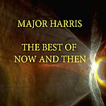Major Harris Best Of Now And Then