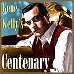Gene Kelly Gene Kelly's Centenary