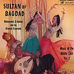 Mohammed El Bakkar Sultan Of Bagdad: Music Of The Middle East, Vol. 2