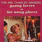 The Ray Charles Singers Young Lovers In Far Away Places